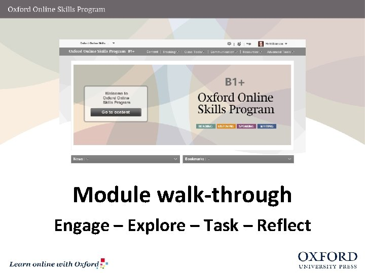 Module walk-through Engage – Explore – Task – Reflect
