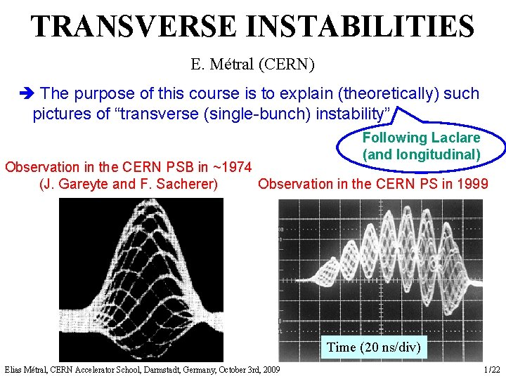 TRANSVERSE INSTABILITIES E. Métral (CERN) è The purpose of this course is to explain