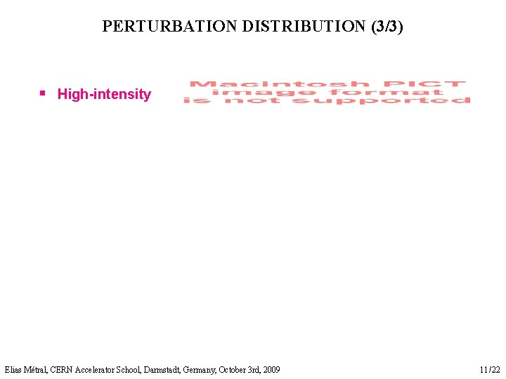 PERTURBATION DISTRIBUTION (3/3) § High-intensity Elias Métral, CERN Accelerator School, Darmstadt, Germany, October 3