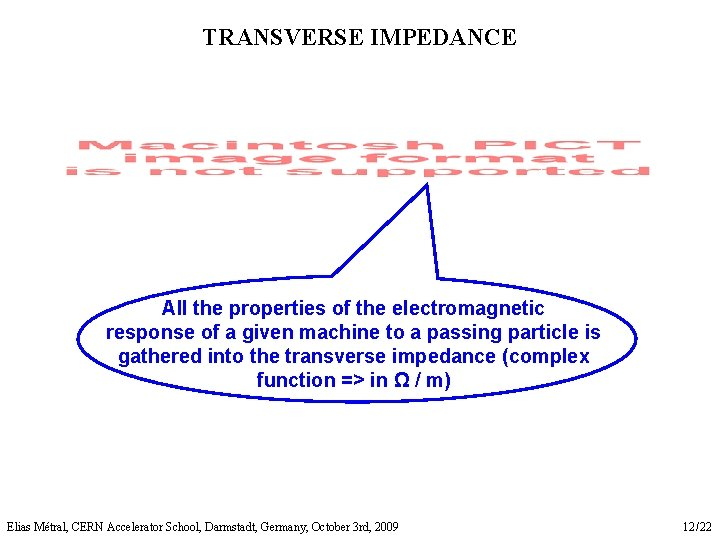 TRANSVERSE IMPEDANCE All the properties of the electromagnetic response of a given machine to