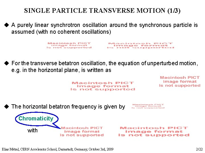 SINGLE PARTICLE TRANSVERSE MOTION (1/3) u A purely linear synchrotron oscillation around the synchronous