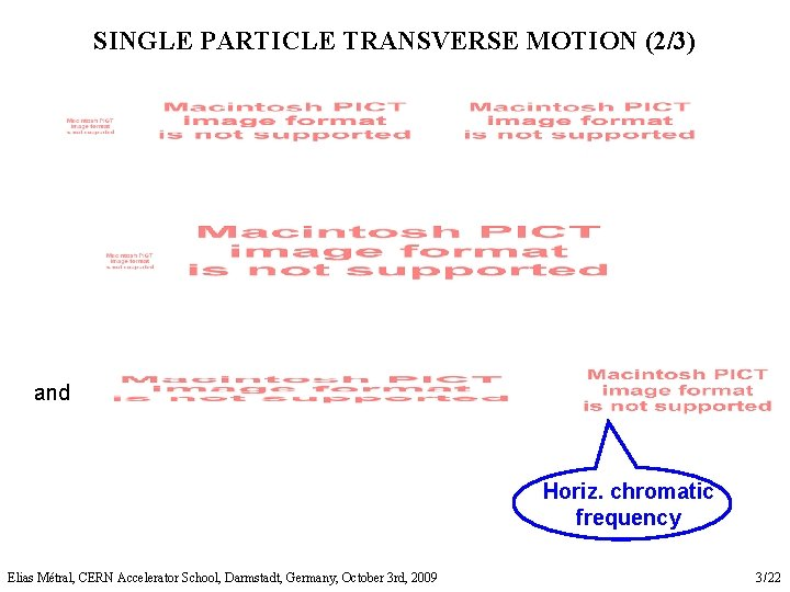 SINGLE PARTICLE TRANSVERSE MOTION (2/3) and Horiz. chromatic frequency Elias Métral, CERN Accelerator School,