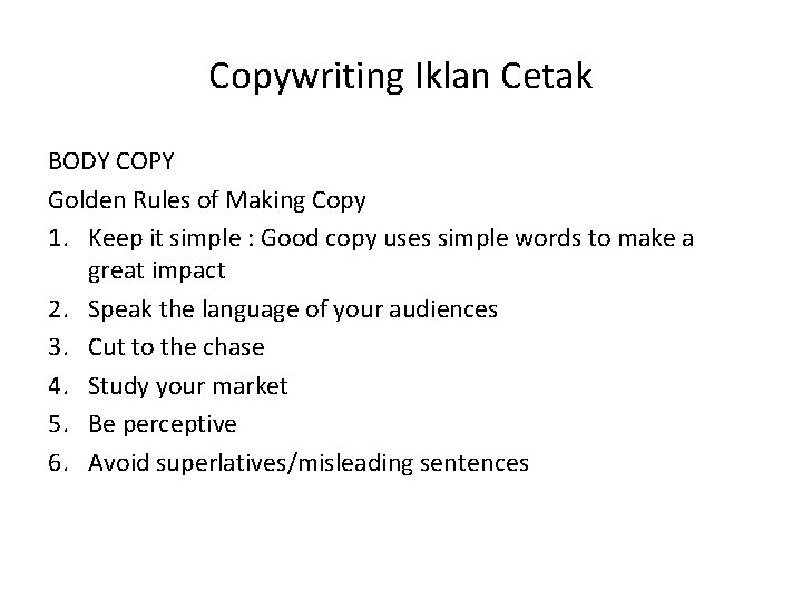 Copywriting Iklan Cetak BODY COPY Golden Rules of Making Copy 1. Keep it simple