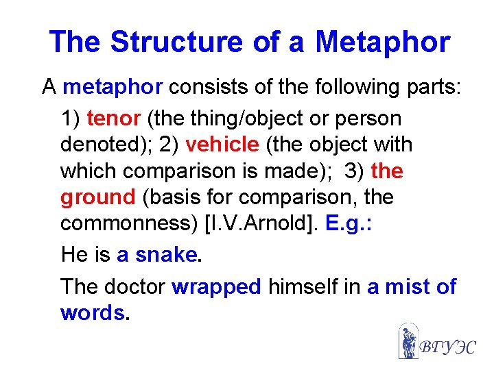 The Structure of a Metaphor A metaphor consists of the following parts: 1) tenor