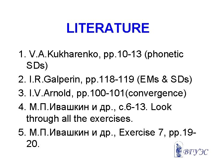 LITERATURE 1. V. A. Kukharenko, pp. 10 -13 (phonetic SDs) 2. I. R. Galperin,