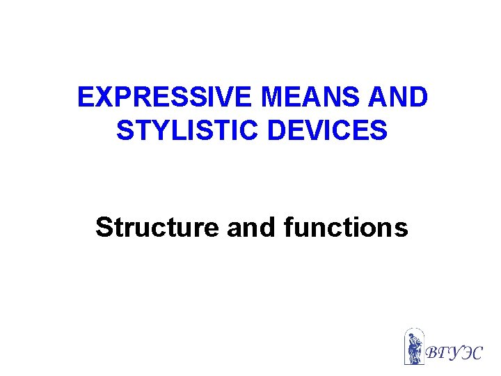 EXPRESSIVE MEANS AND STYLISTIC DEVICES Structure and functions