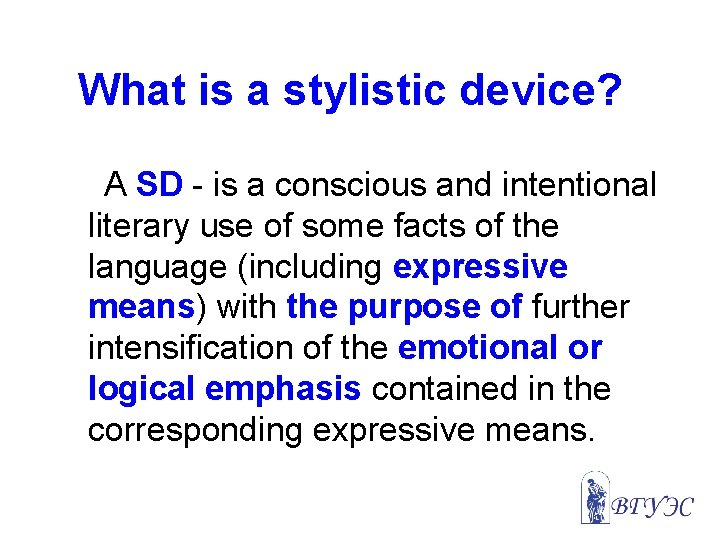 What is a stylistic device? A SD - is a conscious and intentional literary