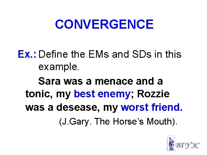 CONVERGENCE Ex. : Define the EMs and SDs in this example. Sara was a