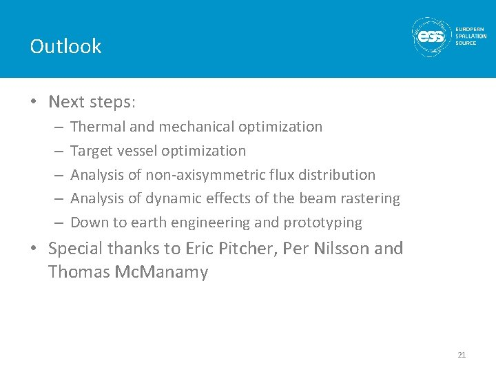 Outlook • Next steps: – – – Thermal and mechanical optimization Target vessel optimization