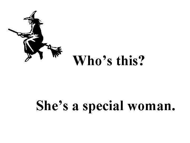 Who's this? She's a special woman.