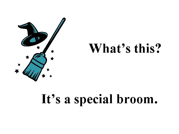 What's this? It's a special broom.