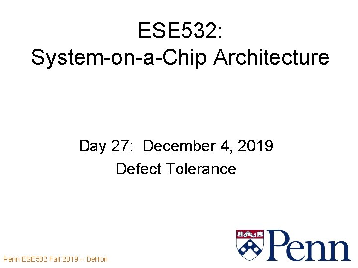 ESE 532: System-on-a-Chip Architecture Day 27: December 4, 2019 Defect Tolerance Penn ESE 532