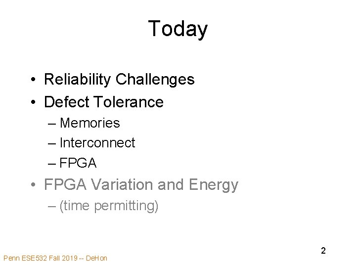 Today • Reliability Challenges • Defect Tolerance – Memories – Interconnect – FPGA •