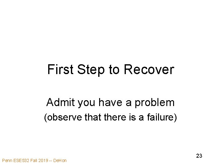 First Step to Recover Admit you have a problem (observe that there is a