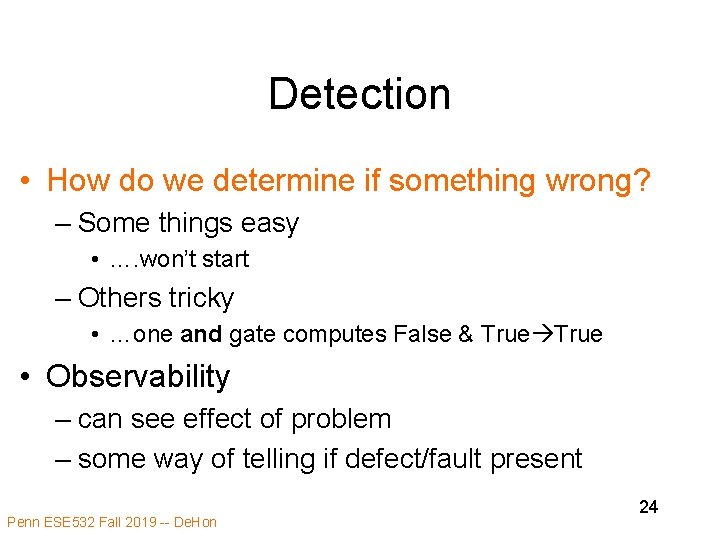Detection • How do we determine if something wrong? – Some things easy •