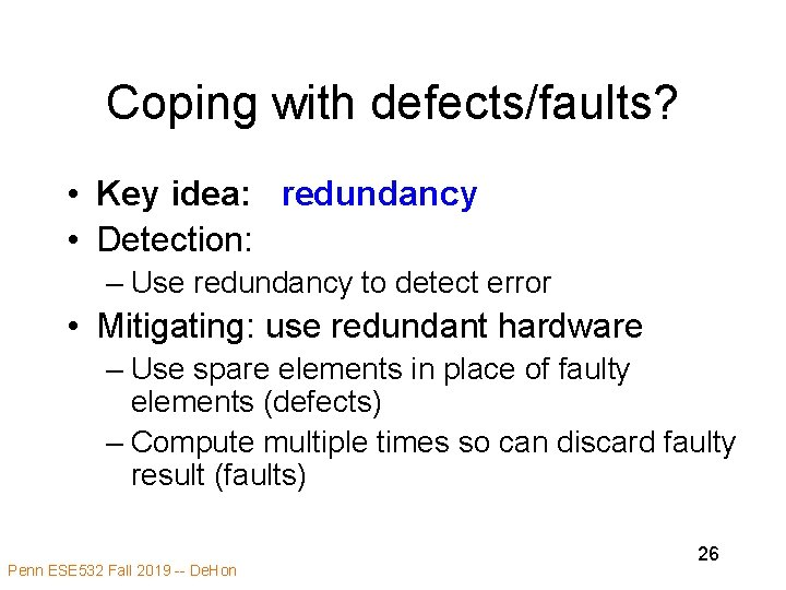 Coping with defects/faults? • Key idea: redundancy • Detection: – Use redundancy to detect