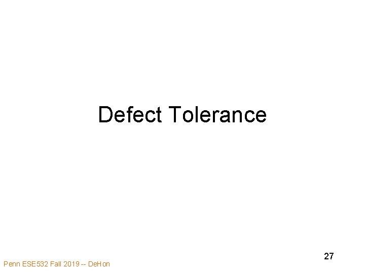 Defect Tolerance Penn ESE 532 Fall 2019 -- De. Hon 27