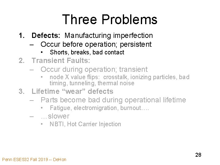 Three Problems 1. Defects: Manufacturing imperfection – Occur before operation; persistent • Shorts, breaks,
