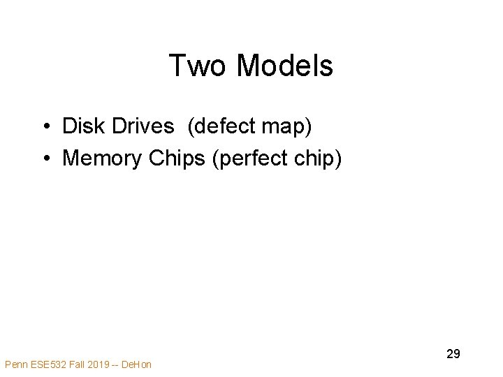 Two Models • Disk Drives (defect map) • Memory Chips (perfect chip) Penn ESE