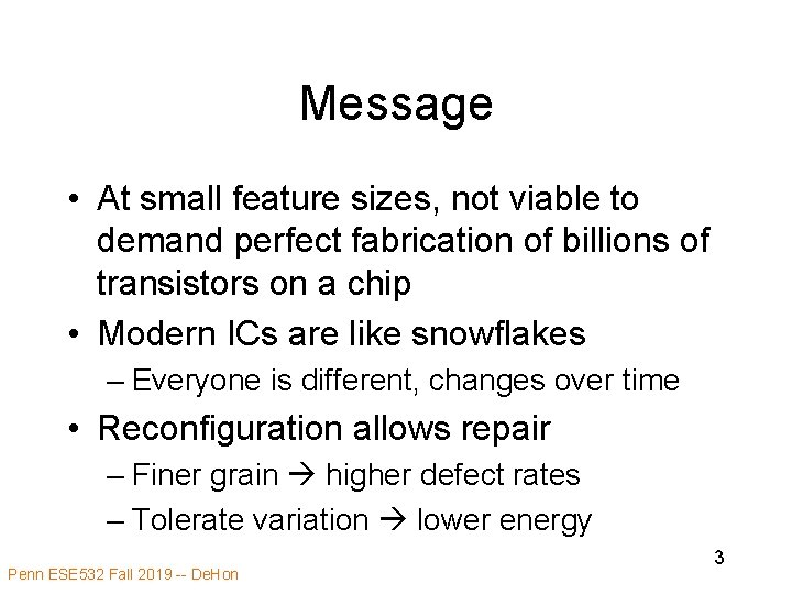 Message • At small feature sizes, not viable to demand perfect fabrication of billions