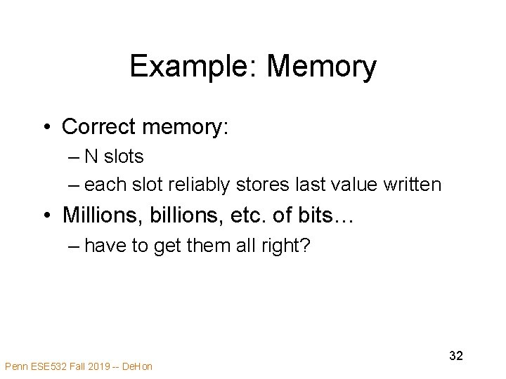 Example: Memory • Correct memory: – N slots – each slot reliably stores last