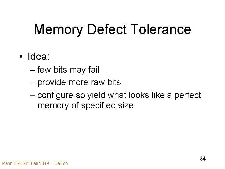 Memory Defect Tolerance • Idea: – few bits may fail – provide more raw