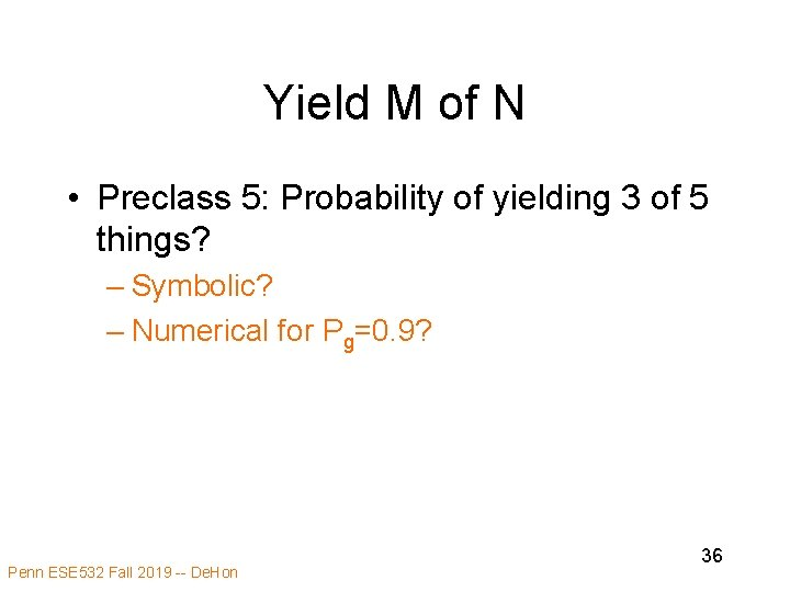 Yield M of N • Preclass 5: Probability of yielding 3 of 5 things?