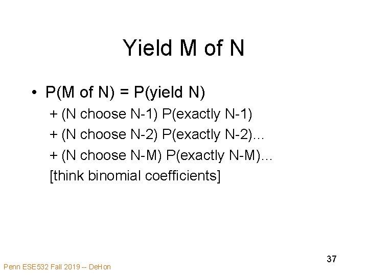 Yield M of N • P(M of N) = P(yield N) + (N choose