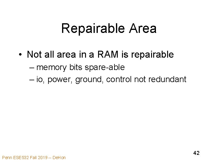 Repairable Area • Not all area in a RAM is repairable – memory bits