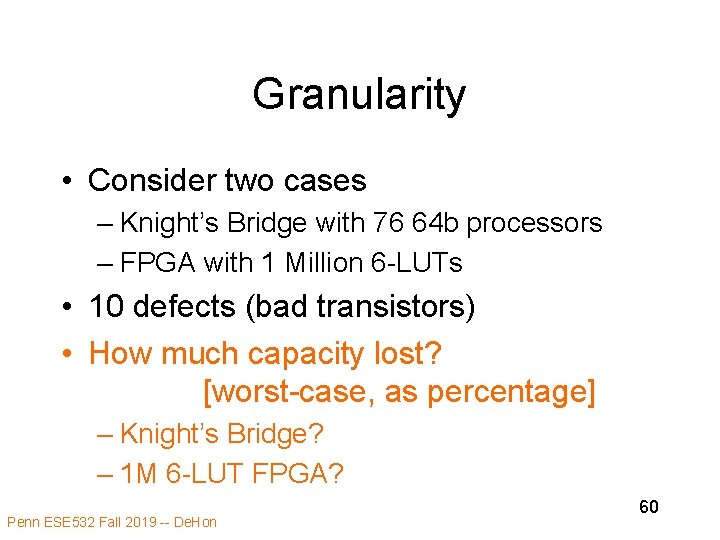 Granularity • Consider two cases – Knight's Bridge with 76 64 b processors –