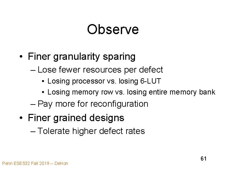 Observe • Finer granularity sparing – Lose fewer resources per defect • Losing processor