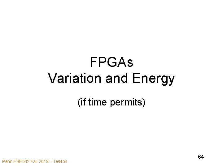 FPGAs Variation and Energy (if time permits) Penn ESE 532 Fall 2019 -- De.