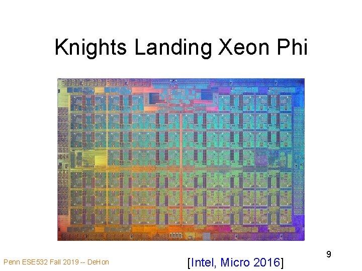 Knights Landing Xeon Phi Penn ESE 532 Fall 2019 -- De. Hon [Intel, Micro