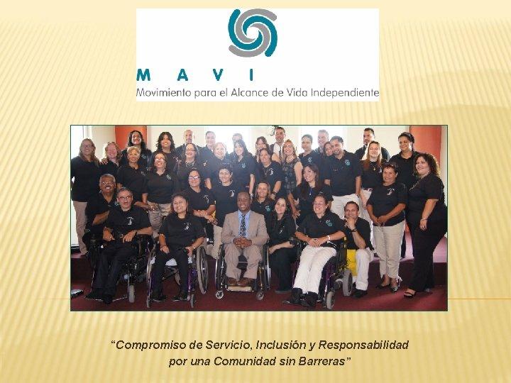 """""""Compromiso de Servicio, Inclusión y Responsabilidad por una Comunidad sin Barreras"""""""