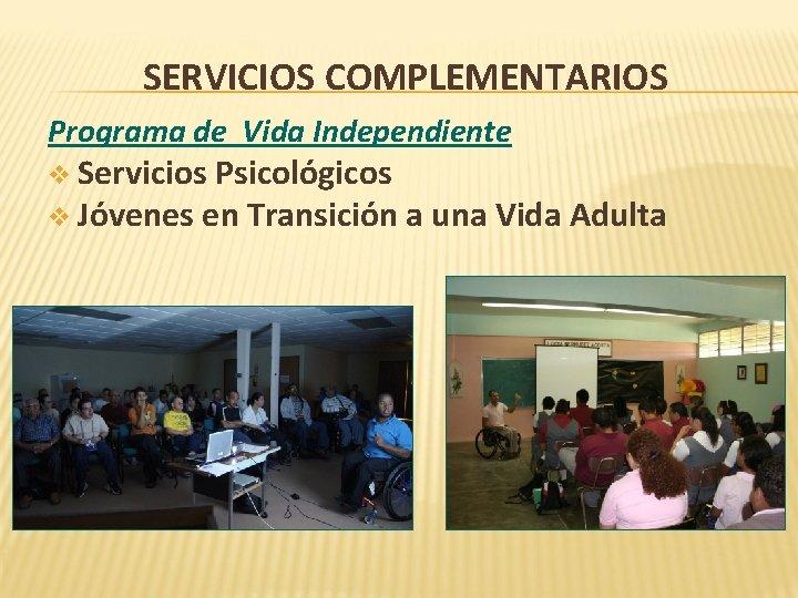 SERVICIOS COMPLEMENTARIOS Programa de Vida Independiente v Servicios Psicológicos v Jóvenes en Transición a