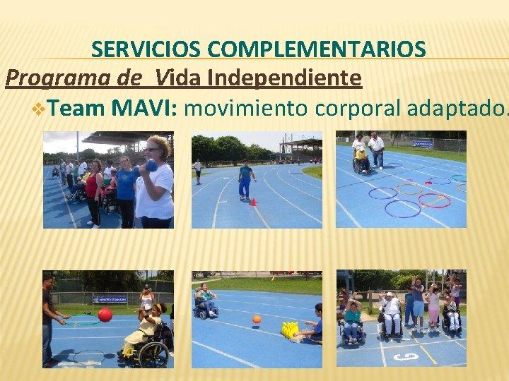 SERVICIOS COMPLEMENTARIOS Programa de Vida Independiente v. Team MAVI: movimiento corporal adaptado.