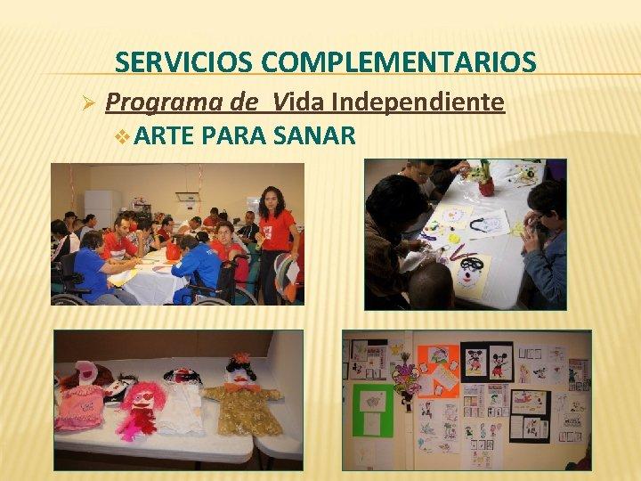 SERVICIOS COMPLEMENTARIOS Ø Programa de Vida Independiente v ARTE PARA SANAR