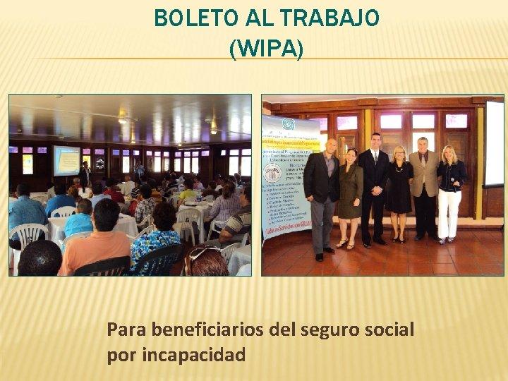 BOLETO AL TRABAJO (WIPA) Para beneficiarios del seguro social por incapacidad