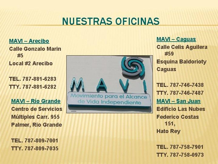 NUESTRAS OFICINAS MAVI – Arecibo Calle Gonzalo Marin #5 Local #2 Arecibo TEL. 787
