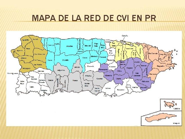 MAPA DE LA RED DE CVI EN PR