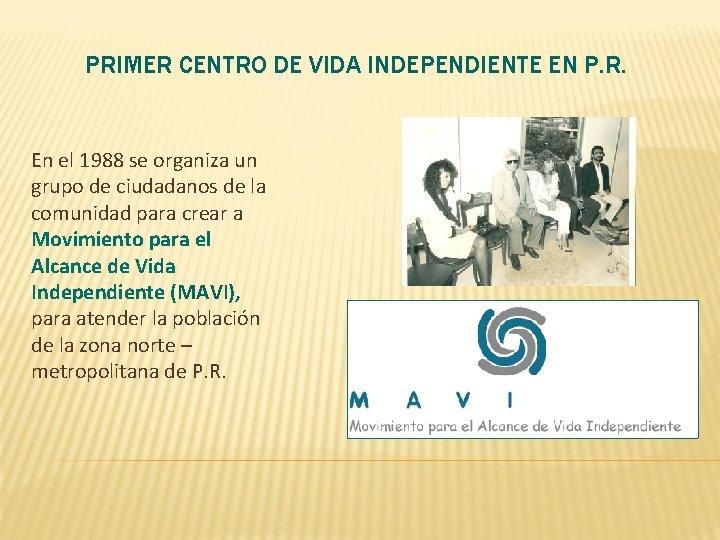 PRIMER CENTRO DE VIDA INDEPENDIENTE EN P. R. En el 1988 se organiza un