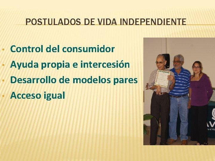POSTULADOS DE VIDA INDEPENDIENTE • • Control del consumidor Ayuda propia e intercesión Desarrollo