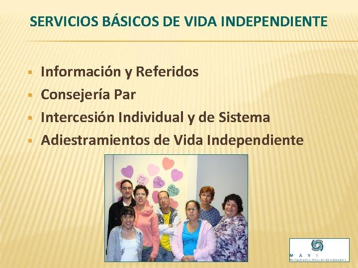 SERVICIOS BÁSICOS DE VIDA INDEPENDIENTE § § Información y Referidos Consejería Par Intercesión Individual