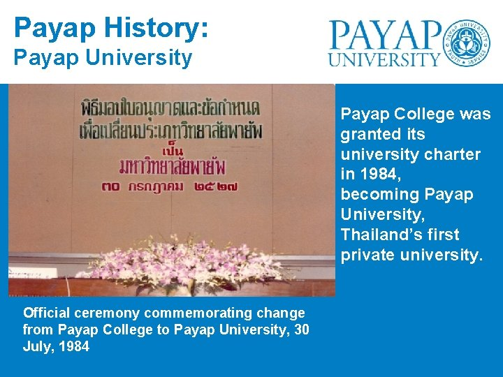 Payap History: Payap University Payap College was granted its university charter in 1984, becoming