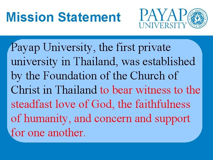 Mission Statement Payap University, the first private university in Thailand, was established by the