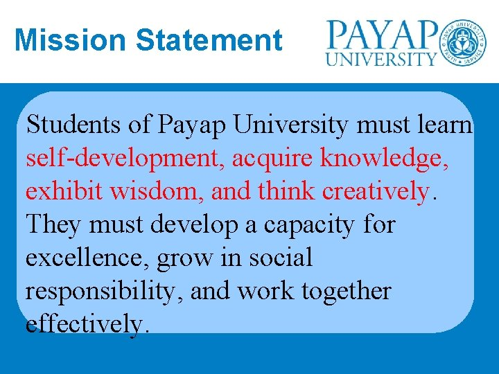 Mission Statement Students of Payap University must learn self-development, acquire knowledge, exhibit wisdom, and