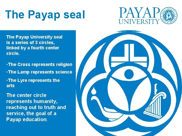 The Payap seal The Payap University seal is a series of 3 circles, linked