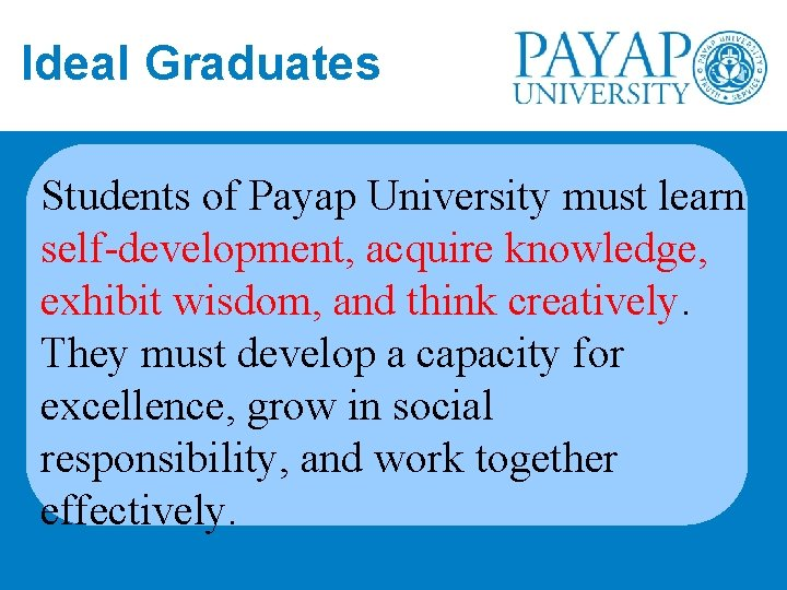 Ideal Graduates Students of Payap University must learn self-development, acquire knowledge, exhibit wisdom, and