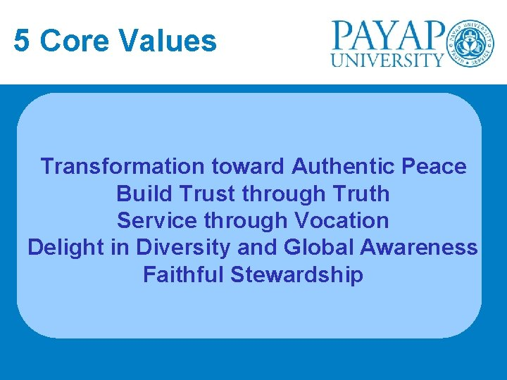 5 Core Values Transformation toward Authentic Peace Build Trust through Truth Service through Vocation
