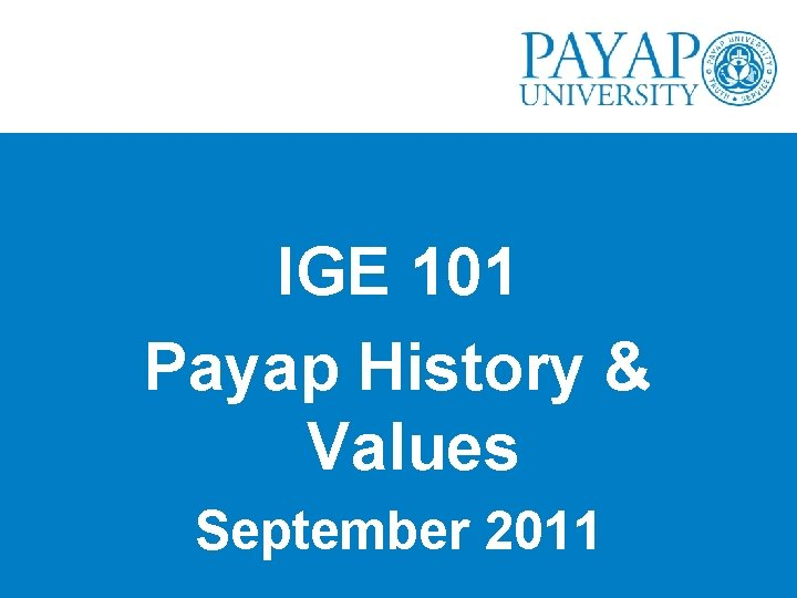 IGE 101 Payap History & Values September 2011